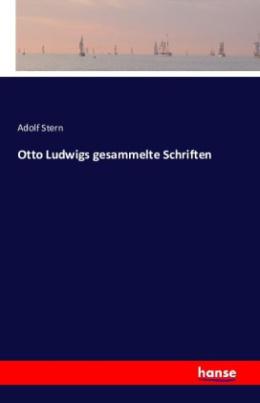 Otto Ludwigs gesammelte Schriften
