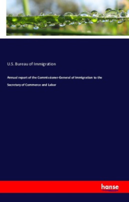Annual report of the Commissioner-General of Immigration to the Secretary of Commerce and Labor