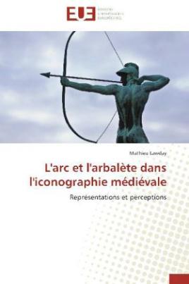 L'arc et l'arbalète dans l'iconographie médiévale