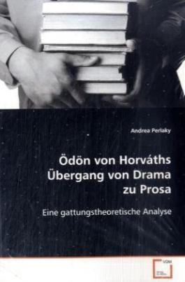 Ödön von Horváths Übergang von Drama zu Prosa