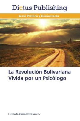 La Revolución Bolivariana Vivida por un Psicólogo