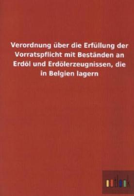 Verordnung über die Erfüllung der Vorratspflicht mit Beständen an Erdöl und Erdölerzeugnissen, die in Belgien lagern