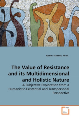 The Value of Resistance and its Multidimensional and Holistic Nature