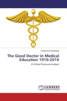The Good Doctor in Medical Education 1910-2010
