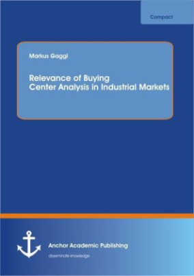 Relevance of Buying Center Analysis in Industrial Markets