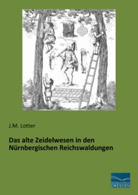 Das alte Zeidelwesen in den Nürnbergischen Reichswaldungen