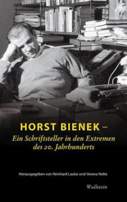Horst Bienek - Ein Schriftsteller in den Extremen des 20. Jahrhunderts