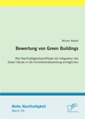 Bewertung von Green Buildings: Wie Nachhaltigkeitszertifikate die Integration des Green Values in die Immobilienbewertung ermöglichen