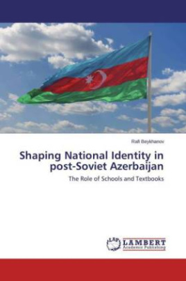 Shaping National Identity in post-Soviet Azerbaijan