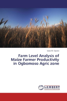 Farm Level Analysis of Maize Farmer Productivity in Ogbomoso Agric zone