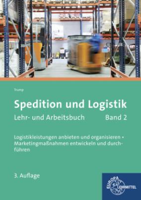 Spedition und Logistik, Lehr- und Arbeitsbuch. Bd.2