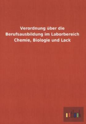 Verordnung über die Berufsausbildung im Laborbereich Chemie, Biologie und Lack