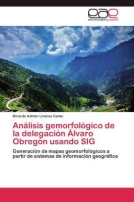 Análisis gemorfológico de la delegación Álvaro Obregón usando SIG