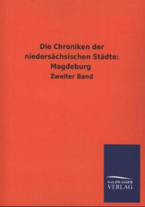 Die Chroniken der niedersächsischen Städte: Magdeburg. Bd.2