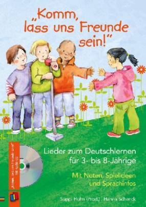 """""""Komm, lass uns Freunde sein!"""" - Lieder zum Deutschlernen für 3- bis 8-Jährige"""