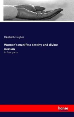 Woman's manifest destiny and divine mission