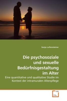 Die psychosoziale und sexuelle Bedürfnisgestaltung im Alter