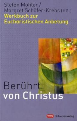 Berührt von Christus, Werkbuch zur Eucharistischen Anbetung