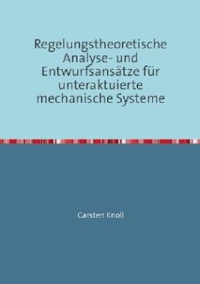 Regelungstheoretische Analyse- und Entwurfsansätze für unteraktuierte mechanische Systeme