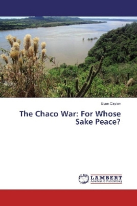 The Chaco War: For Whose Sake Peace?