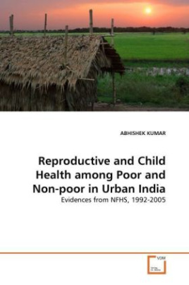Reproductive and Child Health among Poor and Non-poor in Urban India