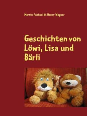 Geschichten von Löwi, Lisa und Bärli. Bd.1