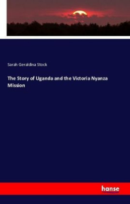 The Story of Uganda and the Victoria Nyanza Mission