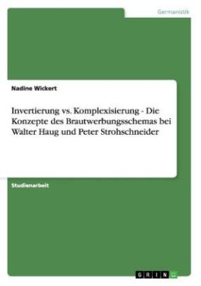 Invertierung vs. Komplexisierung - Die Konzepte des Brautwerbungsschemas bei Walter Haug und Peter Strohschneider