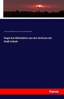 Siegel des Mittelalters aus den Archiven der Stadt Lübeck