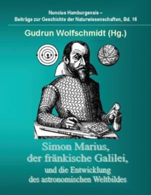 Simon Marius, der fränkische Galilei, und die Entwicklung des astronomischen Weltbildes
