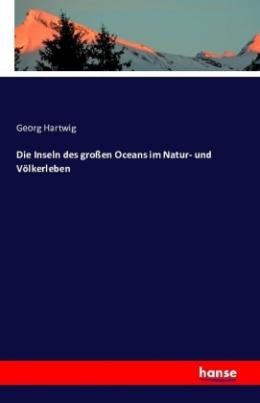 Die Inseln des großen Oceans im Natur- und Völkerleben