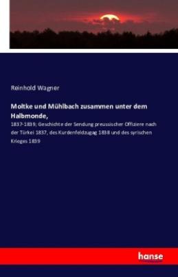Moltke und Mühlbach zusammen unter dem Halbmonde,
