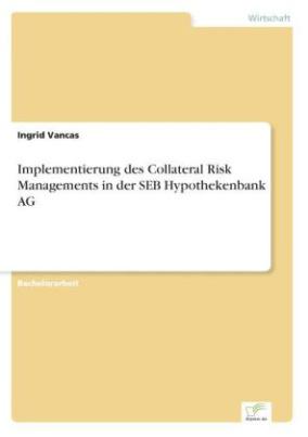 Implementierung des Collateral Risk Managements in der SEB Hypothekenbank AG