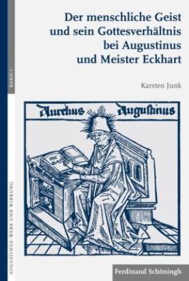 Der menschliche Geist und sein Gottesverhältnis bei Augustinus und Meister Eckhart