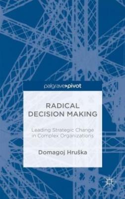Radical Decision Making: Leading Strategic Change in Complex Organizations