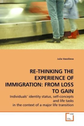 RE-THINKING THE EXPERIENCE OF IMMIGRATION: FROM LOSS TO GAIN