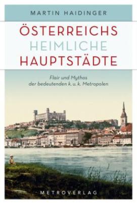 Österreichs heimliche Hauptstädte