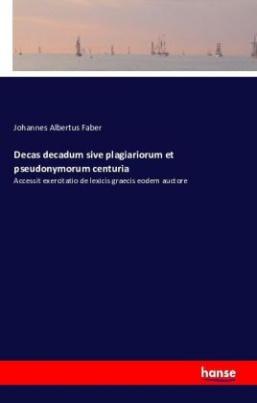 Decas decadum sive plagiariorum et pseudonymorum centuria