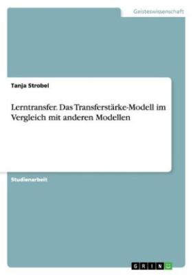 Lerntransfer. Das Transferstärke-Modell im Vergleich mit anderen Modellen