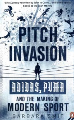 "Pitch Invasion - ""ADIDAS"", ""PUMA"", and the Making of Modern Sport"