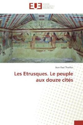 Les Etrusques. Le peuple aux douze cités