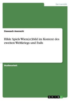 Hilde Spiels Wien(er)bild im Kontext des zweiten Weltkriegs und Exils