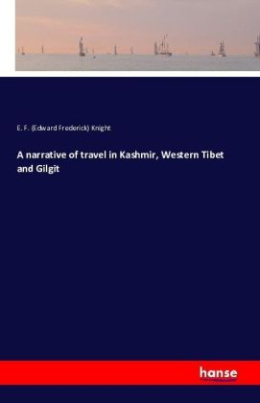 A narrative of travel in Kashmir, Western Tibet and Gilgit