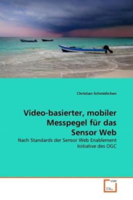 Video-basierter, mobiler Messpegel für das Sensor Web