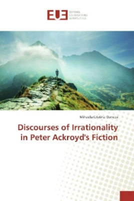 Discourses of Irrationality in Peter Ackroyd's Fiction