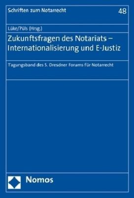 Zukunftsfragen des Notariats - Internationalisierung und E-Justiz