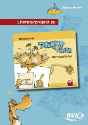 """Literaturprojekt zu """"Theodor Tinte trifft seine Helden"""""""