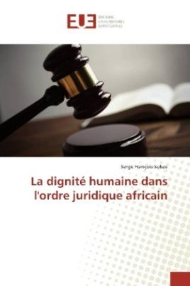 La dignité humaine dans l'ordre juridique africain