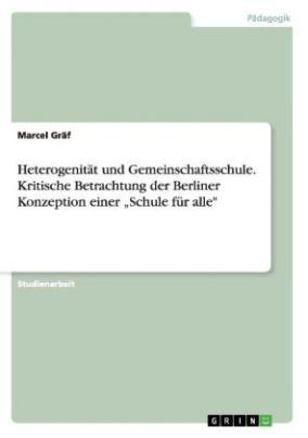 """Heterogenität und Gemeinschaftsschule - Kritische Betrachtung der Berliner Konzeption einer  Schule für alle"""""""