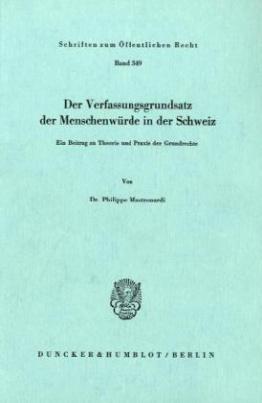 Der Verfassungsgrundsatz der Menschenwürde in der Schweiz.